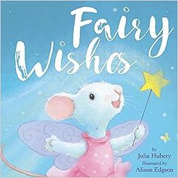 Fairy Wishes Children S Padded Board Book Julia Hubery Alison Edgson Alison Edgson 9781950416172 Amazon Com Books