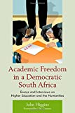 Academic Freedom in a Democratic South Africa : Essays and Interviews on Higher Education and the Humanities, Higgins, John, 1611485983