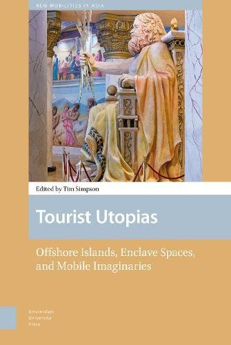 Tourist Utopias: Offshore Islands, Enclave Spaces, and Mobile Imaginaries (New Mobilities in Asia)