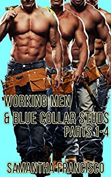Blue Collar Studs & Working Men, Parts 1-4 by [Francisco, Samantha]