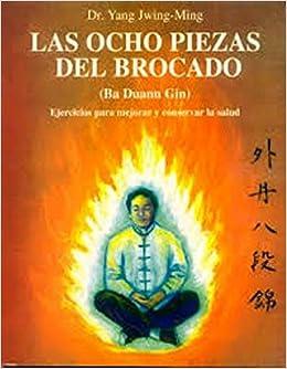 Las Ocho Piezas del Brocado: Amazon.es: Yang Jwing-Ming: Libros