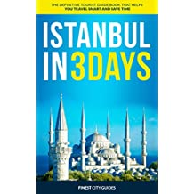 Istanbul in 3 Days: The Definitive Tourist Guide Book That Helps You Travel Smart and Save Time (Turkey Travel Guide)