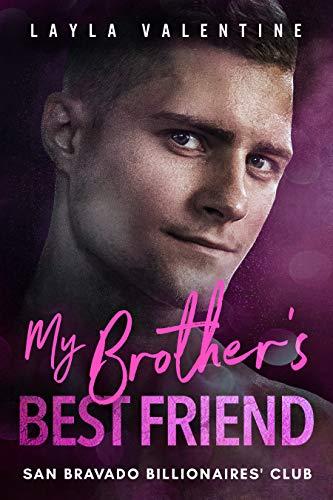 My Brother's Best Friend - A Second Chance Romance (San Bravado Billionaire's Club Book 8) (My Brothers Best Friend)
