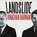Landslide: LBJ and Ronald Reagan at the Dawn of a New America | Jonathan Darman