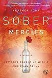 Sober Mercies, Heather Harpham Kopp, 1455527750