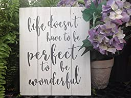 Life doesn\'t have to be perfect to be wonderful sign