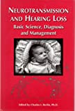 Neurotransmission and Hearing Loss : Basic Science, Diagnosis and Management, Berlin, Charles I., 1565938348