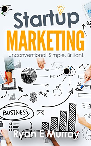 Startup Marketing: Unconventional, Simple, Brilliant