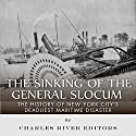 The Sinking of the General Slocum: The History of New York City's Deadliest Maritime Disaster Audiobook by  Charles River Editors Narrated by Scott Clem