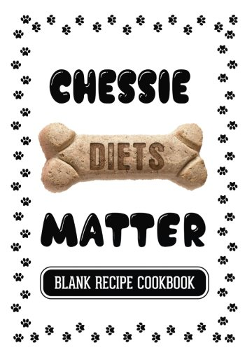 Download Chessie Diets Matter: Easy Homemade Dog Treats, Blank Recipe Cookbook, 7 x 10, 100 Blank Recipe Pages ebook