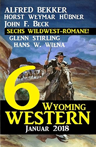 6 Wyoming Western Januar 2018 - Sechs Wildwest-Romane (German Edition)