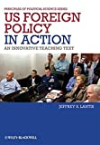 US Foreign Policy in Action: An Innovative Teaching Text by Jeffrey S. Lantis (2013-01-14)