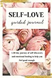 Self-Love Guided Journal: A 30-day journey of self-discovery and emotional healing to help you feel good enough.