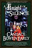 A Knight of Silence by Candace Bowen Early front cover