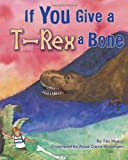 If You Give a T-Rex a Bone, Tim Myers, 1584690984