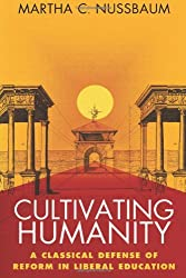 Cultivating Humanity: A Classical Defense of Reform in Liberal Education