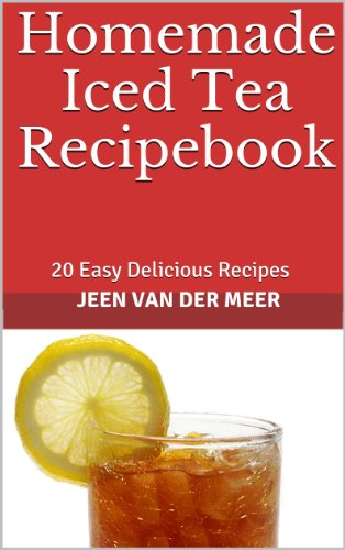 Book: Homemade Iced Tea Recipebook - 20 Easy Delicious Recipes by Jeen van der Meer