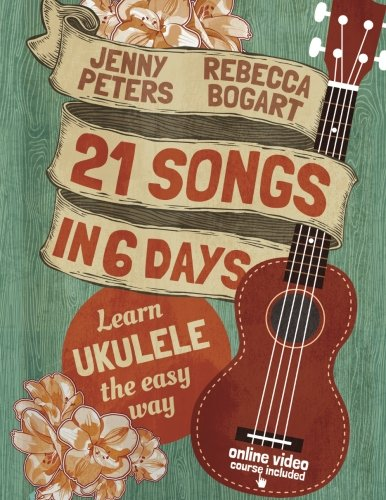 21 Songs in 6 Days Learn Ukulele the Easy Way Ukulele Songbook (Volume 1)
