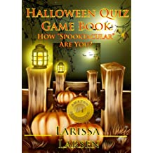 "Halloween Quiz Game Book: How ""Spooktacular"" Are You? (Holiday Quiz Books:  Facts And Fun For Kids Of All Ages Book 6)"