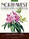 Northwest Gardener's Handbook: Your Complete Guide: Select, Plan, Plant, Maintain, Problem-Solve - Oregon, Washington, Northern California, British Columbia