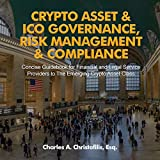 #6: Crypto Asset & ICO Governance, Risk Management & Compliance: Concise Guidebook for Financial and Legal Service Providers to the Emerging Crypto Asset Class