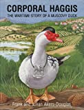 Corporal Haggis. The Wartime Story Of A Muscovy Duck