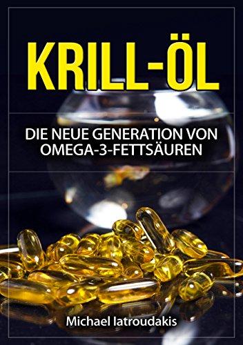 Krill-Öl: Die neue Generation von Omega-3-Fettsäuren (Anti-Aging, Rheuma, Herz-Kreislauferkrankung, PMS, WISSEN KOMPAKT)