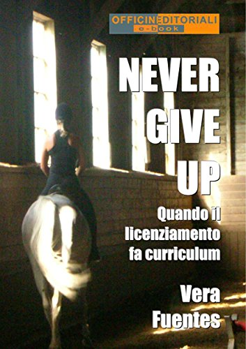 (Never give up. Quando il licenziamento fa curriculum (Narrativa universale Vol. 60) (Italian Edition))