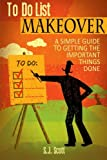 img - for To-Do List Makeover: A Simple Guide to Getting the Important Things Done book / textbook / text book