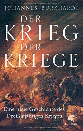 Der Krieg der Kriege: Eine neue Geschichte des Dreißigjährigen Krieges Gebundenes Buch – 21. April 2018 Johannes Burkhardt Klett-Cotta 3608961763 Geschichte / Neuzeit