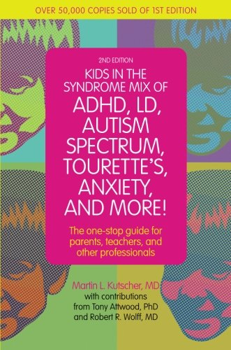 Kids In The Syndrome Mix Of Adhd  Ld  Autism Spectrum  Tourettes  Anxiety  And More   The One Stop Guide For Parents  Teachers  And Other Professionals