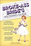 The Broke-Ass Bride's Wedding Guide: Hundreds of Tips and Tricks for Hitting Your Budget