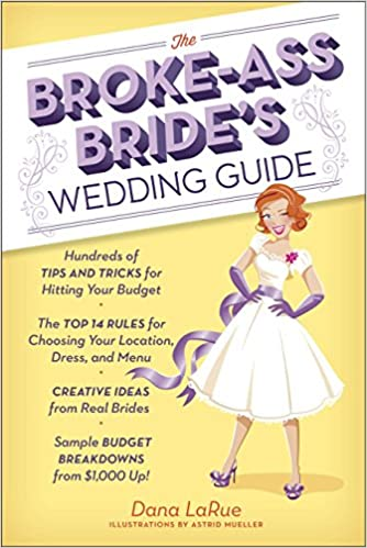Amazon the broke ass brides wedding guide hundreds of tips amazon the broke ass brides wedding guide hundreds of tips and tricks for hitting your budget 9780385345101 dana larue astrid mueller books junglespirit