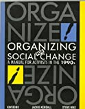 Organizing for Social Change : A Manual for Activists in the 1990s, Bobo, Kimberly A. and Kendall, Jacqueline, 0932020933
