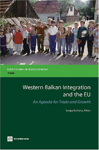 Western Balkan Integration and the EU: An Agenda for Trade and Growth (Directions in Development) PDF