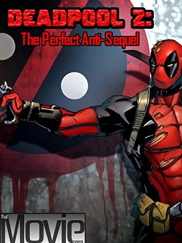 Deadpool 2 : The Perfect Anti Sequel
