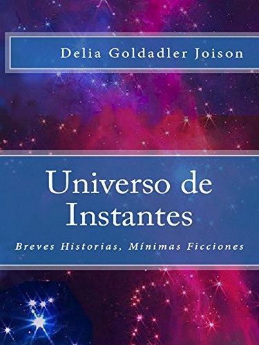 Universo de Instantes: Historias Breves, Minimas Ficciones (Spanish Edition) by [Joison, Delia Goldadler]