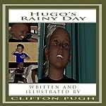 Hugo's Rainy Day | Clifton D. Pugh