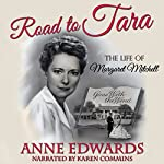 Road to Tara: The Life of Margaret Mitchell | Anne Edwards