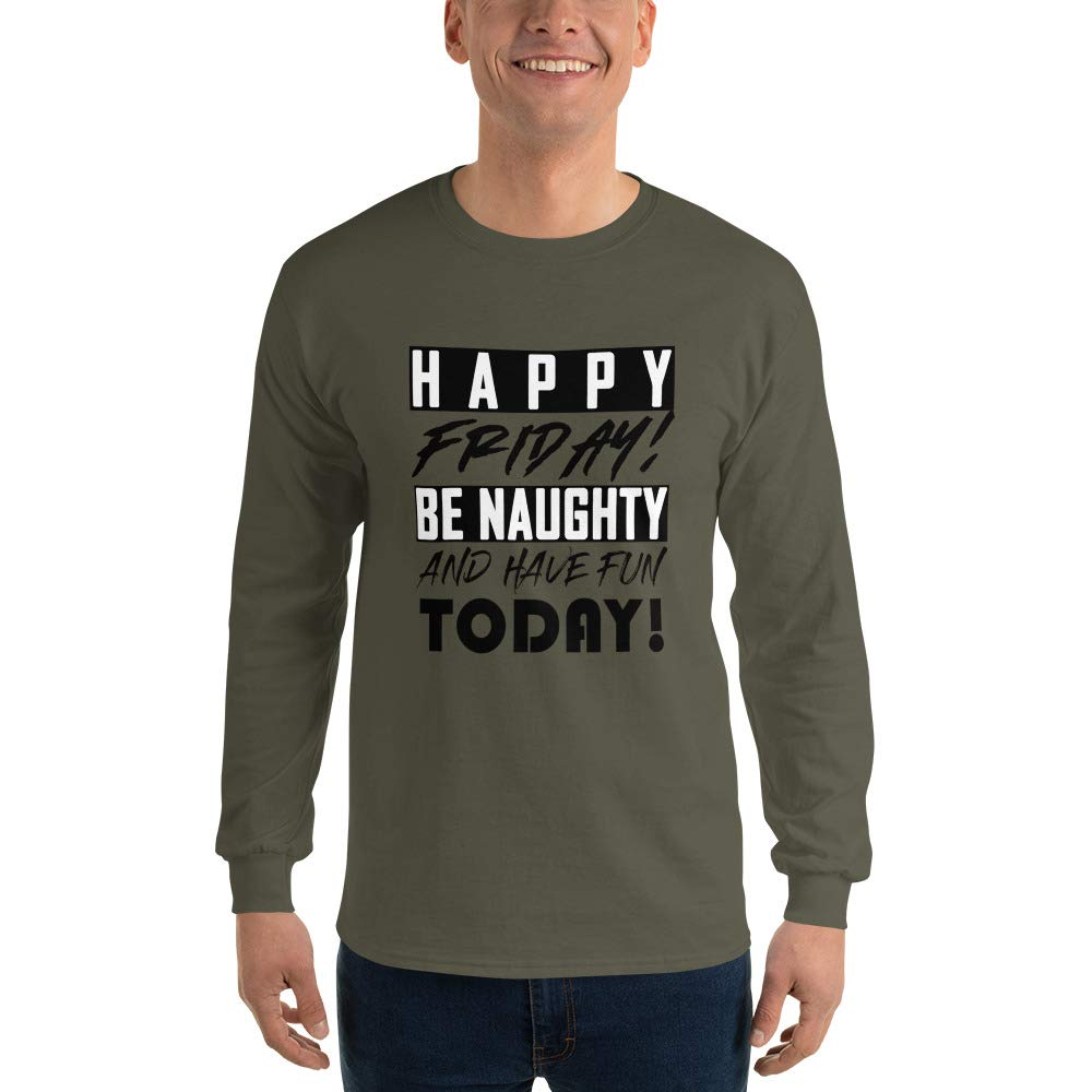 Be Naughty and Have Fun Today Mens Ultra 100/% Cotton Long Sleeve T-Shirt 2400 Happy Friday