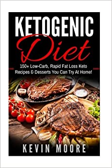 Book Ketogenic Diet: 150+ Low-Carb, Rapid Fat Loss Keto Recipes & Desserts You Can Try At Home! (Burn Fat, Lose Weight, Ketogenic Recipes, Ketogenic Cookbook, Ketogenic Fat Bombs)