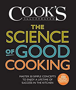 The Science of Good Cooking: Master 50 Simple Concepts to Enjoy a Lifetime of Success in the Kitchen (Cook's Illustrated Cookbooks) by [The Editors of America's Test Kitchen and Guy Crosby (Author) Ph.D]