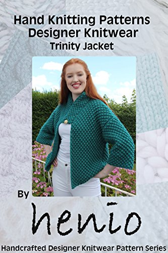Trinity Patterns (Hand Knitting Pattern: Designer Knitwear: Trinity Jacket (Henio Handcrafted Designer Knitwear Single Pattern Series Book 1))