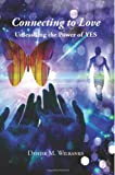 Connecting to Love: Unleashing the Power of Yes, Denise Wilbanks, 1466486376