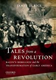 Tales from a Revolution: Bacon's Rebellion and the Transformation of Early America (New Narratives in American History), James D. Rice, 0195386949