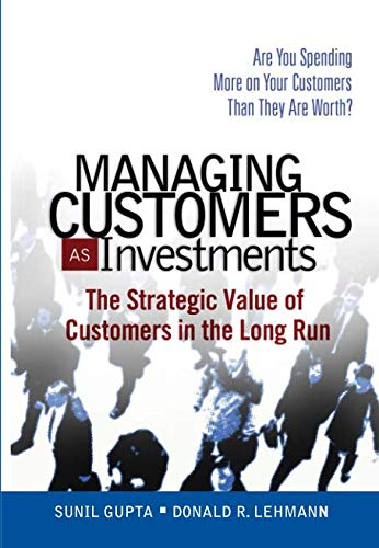 Download Managing Customers as Investments: The Strategic Value of Customers in the Long Run PDF