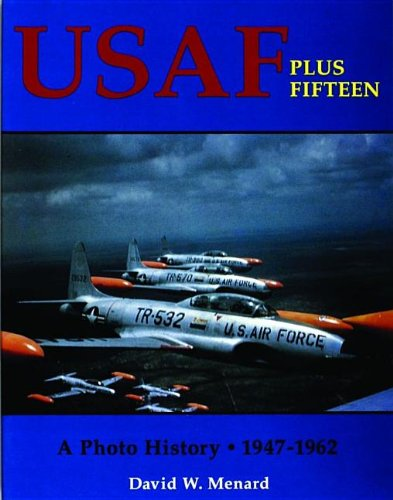 USAF Plus Fifteen: A Photo History 1947-62