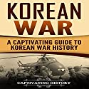 Korean War: A Captivating Guide to Korean War History Audiobook by Captivating History Narrated by Duke Holm