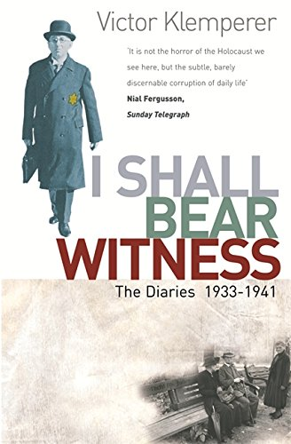 I Shall Bear Witness: The Diaries Of Victor Klemperer 1933-41 (Vol 1)