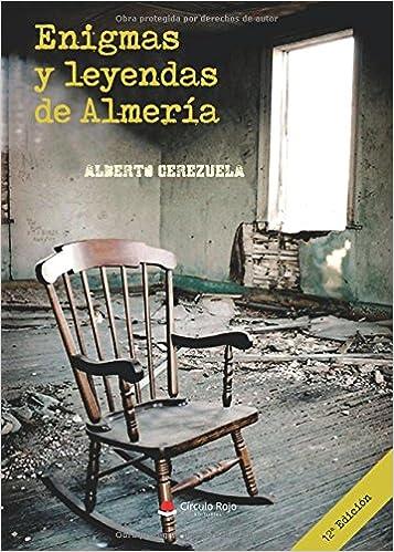 Enigmas Y Leyendas De Almería: Amazon.es: Alberto Cerezuela ...